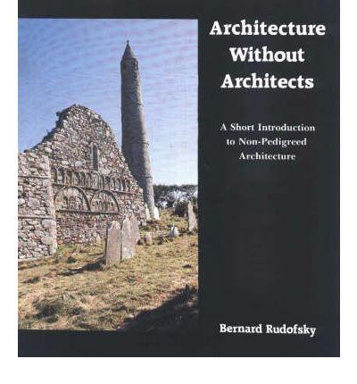 Architecture without Architects -- Bernard Rudofsky