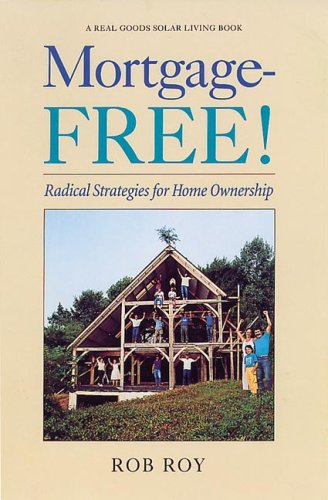 Mortgage-Free! Radical Strategies for Home Ownership - Rob Roy